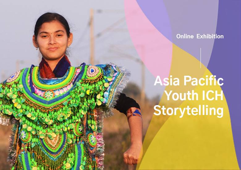Online Exhibition Launched: Asia Pacific Youth ICH Storytelling